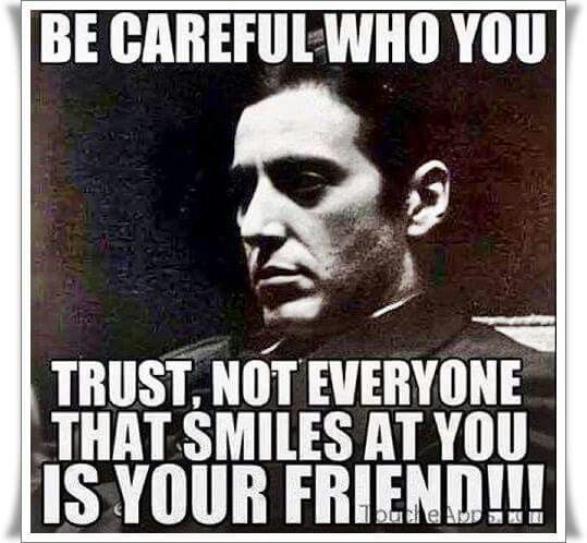 Godfather Quotes Be Careful Who You Turst Not Everyone
