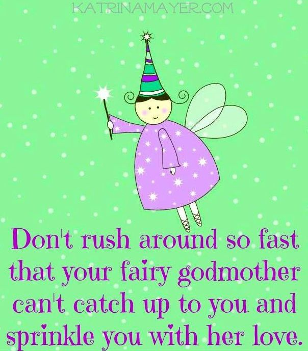 Godmother Quotes don't rush around so fast that you