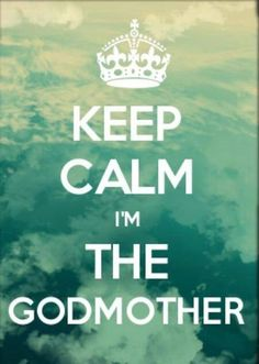 Godmother Quotes keep calm im the godmother