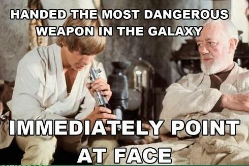 Handed the most dangerous weapon in the galaxy War Meme
