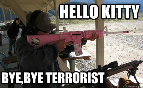 Hello kitty bye terrorist Terrorists Meme