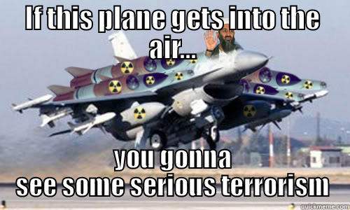 If this plane gets into the air you gonna Terrorists Meme