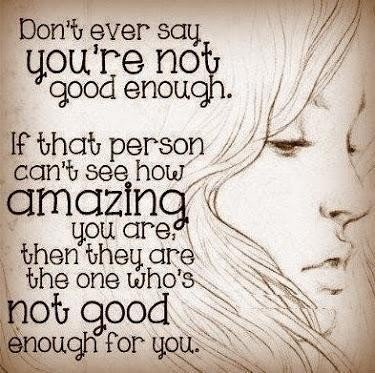Inspirational Love Quotes don't ever say you're not good enough