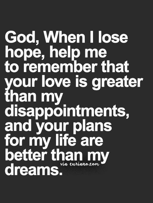 Inspirational Love Quotes god when i lose hope help me to remember that