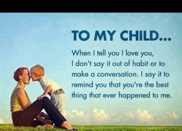 Inspirational Love Quotes to my child when i tell you i love you