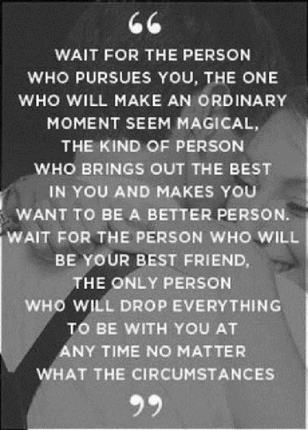 Inspirational Love Quotes wait for the person who pursues you the one who