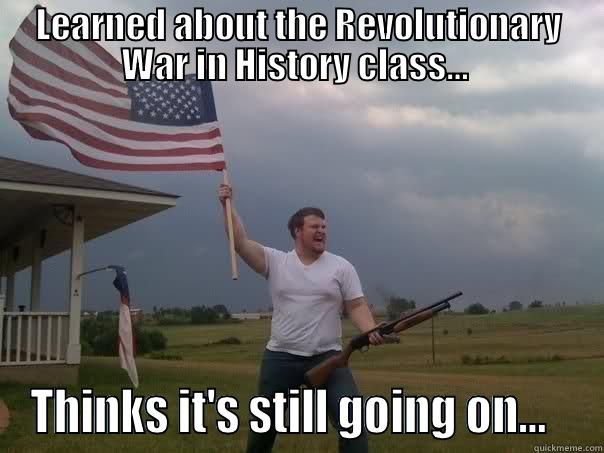 Learned about the revolutionary war in history War Meme
