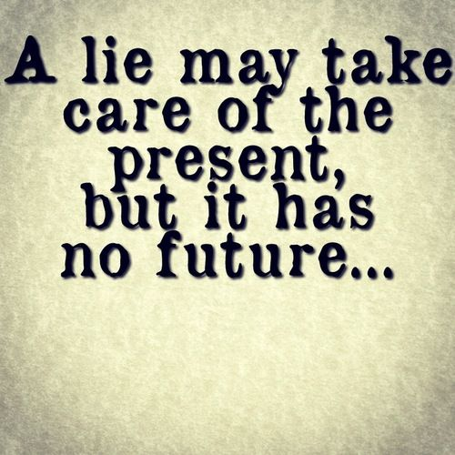 Lie Quotes a lie may take care of the present