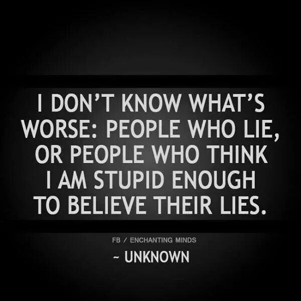 Lie Quotes i don't know what's worse people who lie or people who think i am stupid enough to
