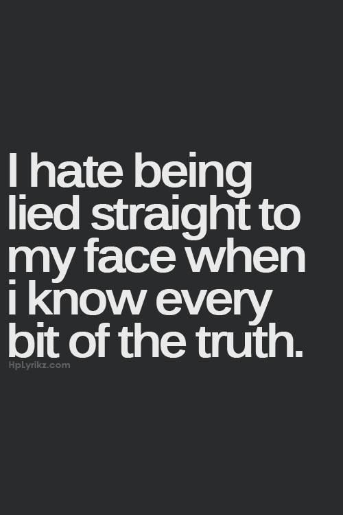 Lie Quotes i hate being lied straight to my