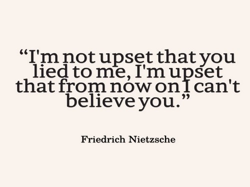 Lie Quotes I'm not upset that you lied to me I'm upset that from now on i cant believe you
