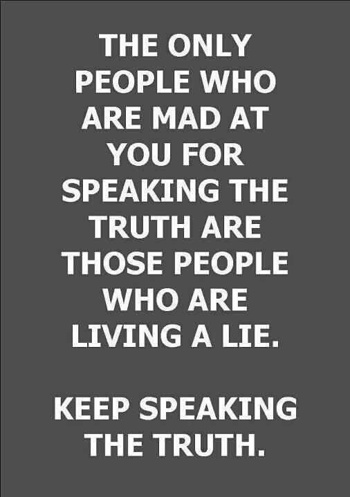 Lie Quotes the only people who are mad at you for speaking the