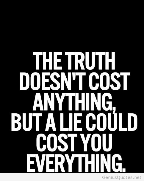 Lie Quotes the truth doesn't cost anything