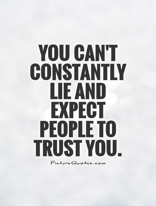 Lie Quotes you can't constantly lie and expect