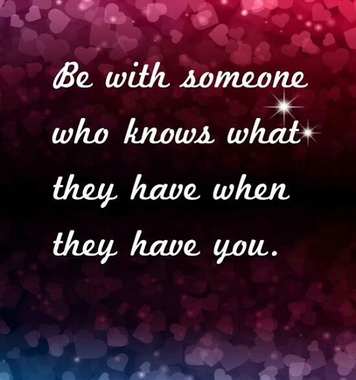 Love Quotes For Husband be with someone who knows what they have when they have you