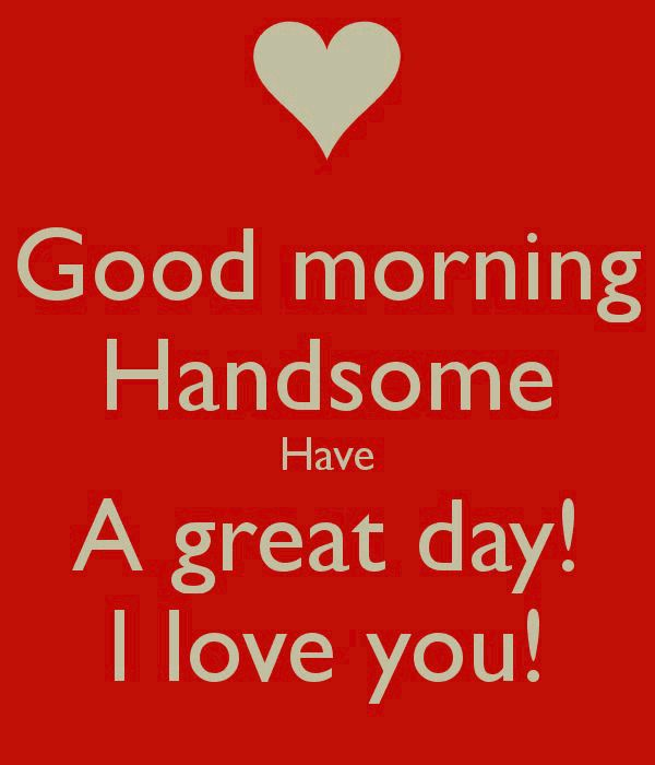 Love Quotes For Husband good morning handsome have a great day