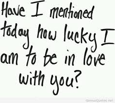 Love Quotes For Husband have i mentioned today how lucky i am to be in love with