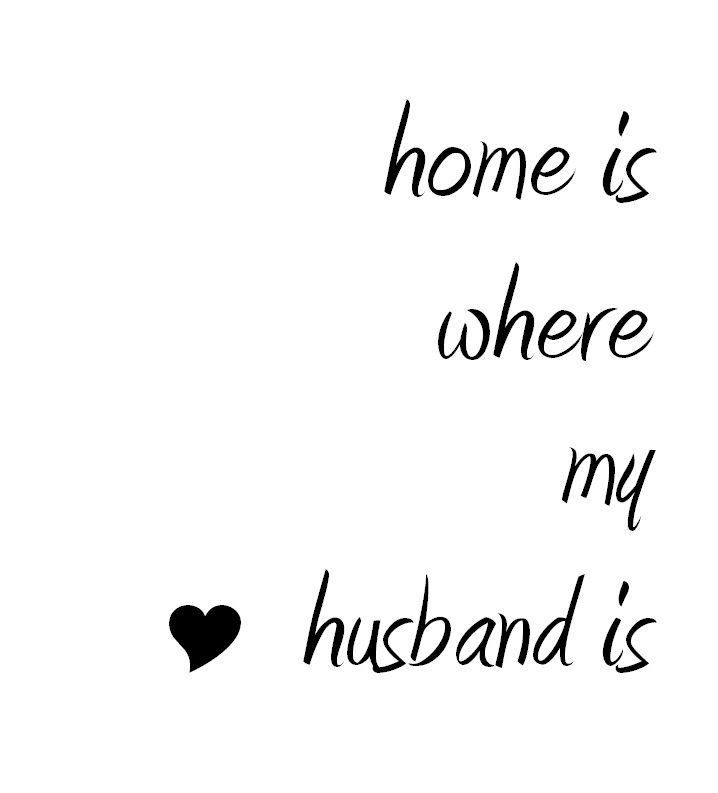 Love Quotes For Husband home is where my husband is