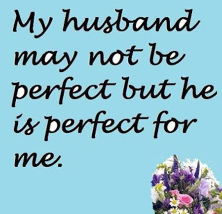 Love Quotes For Husband my husband may not be perfect but he is perfect for me