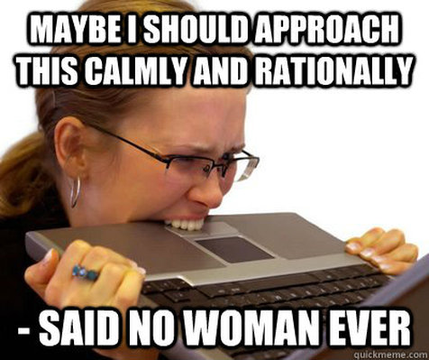 Maybe i should approach this calmly and Woman Memes