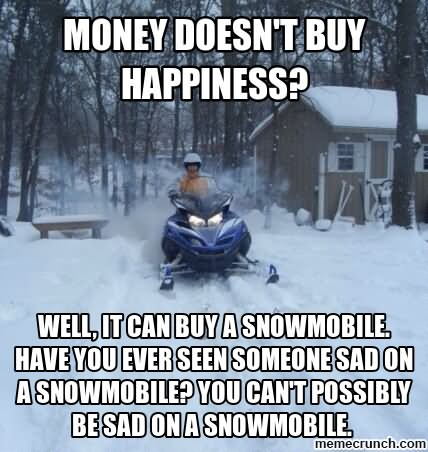 Money doesn't buy happiness Sled Meme