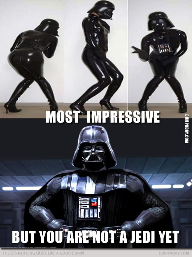 Most impressive but you are not a Star War Memes