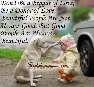 Motivational Love Quotes don't be a beggar of love be a donor