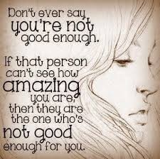 Motivational Love Quotes don't ever say you're not good enough