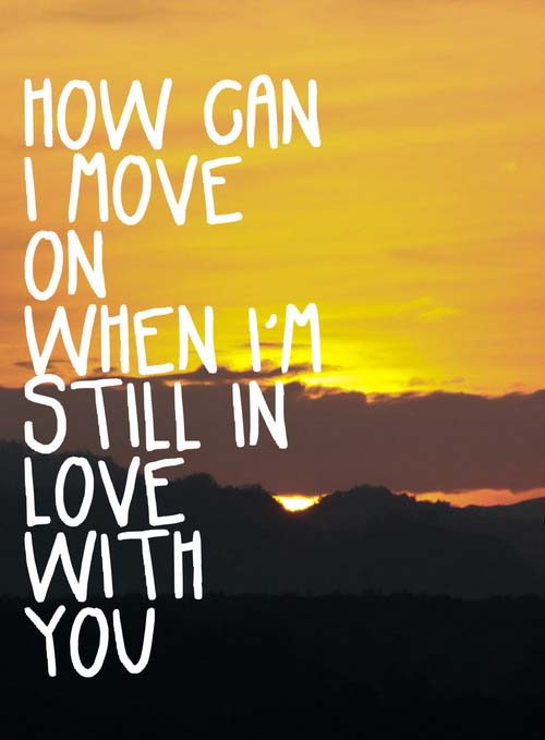 Motivational Love Quotes how can i move on when I'm still