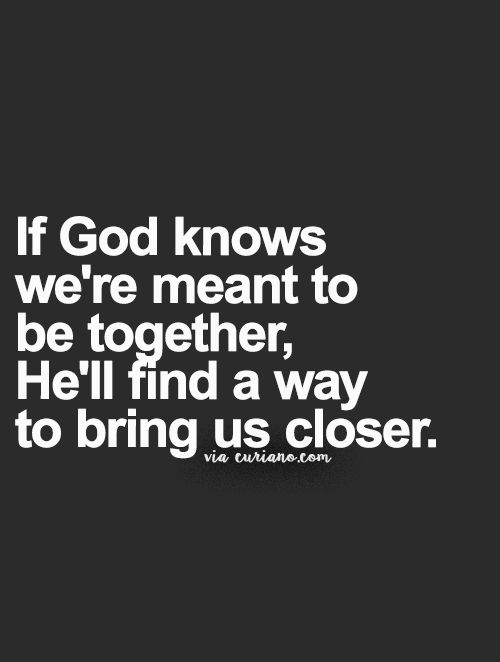 Motivational Love Quotes if god knows we're meant to
