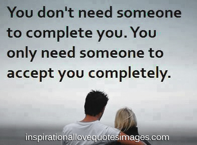 Motivational Love Quotes you don't need someone to complete