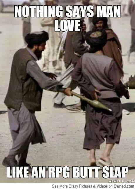 Nothing says man love like an rpg Terrorists Meme