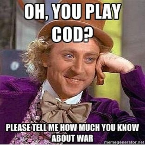 Oh you play cod please tell me how much you know about war Meme