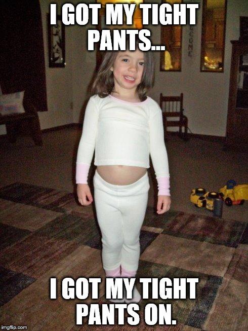 Pants Meme I got my tight pants i got my tight