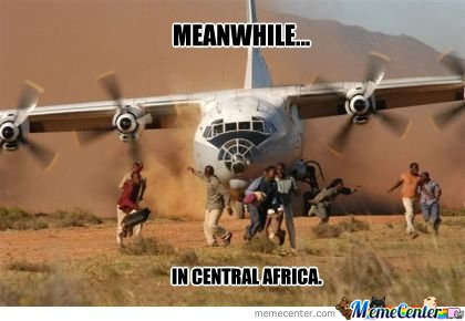 Plane Memes Meanwhile in central africa
