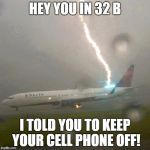 Plane Meme hey you in 32 b i told you to keep your cell phone