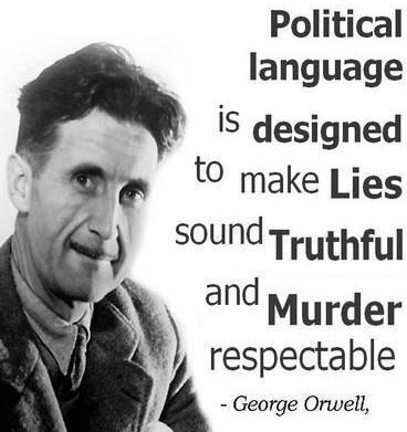 Political Quotes Political language is designed to make lies sound truthful