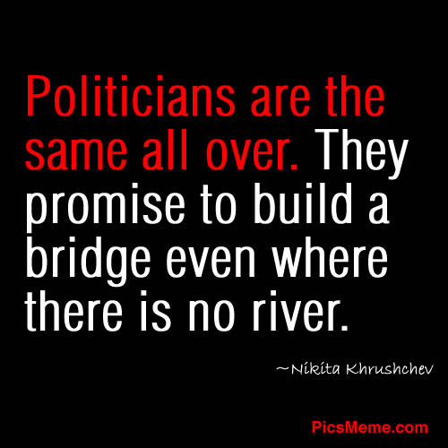 Political Quotes Politician are the same all over they Promise to