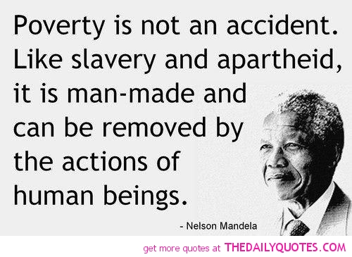 Political Quotes Poverty is not an accident like slavery and apartheid