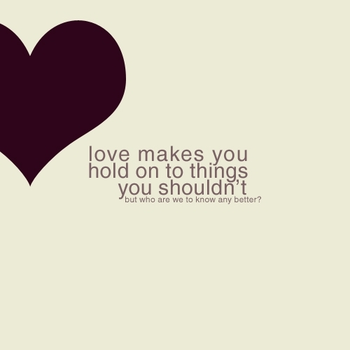 Short Love Quotes love makes you hold on to