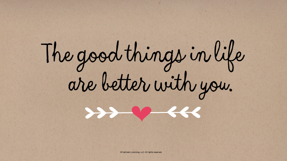 Short Love Quotes the good things in life are better with you