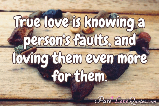Short Love Quotes true love is knowing a person's faults