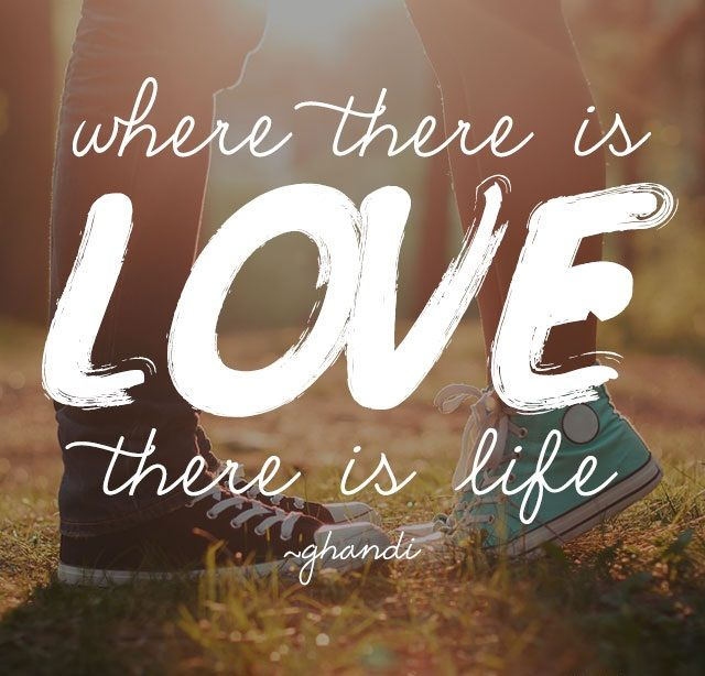 Short Love Quotes where there is love there is life