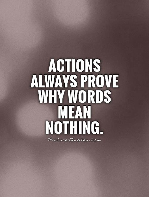 Show Me Quotes actions always prove why words mean