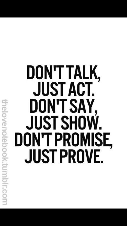 Show Me Quotes don't talk just act just show