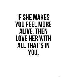 Show Me Quotes if she makes you feel more
