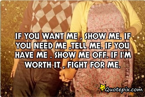 Show Me Quotes if you want me show me if you need me