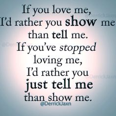 Show Me Quotes if you love me I'd rather you show me