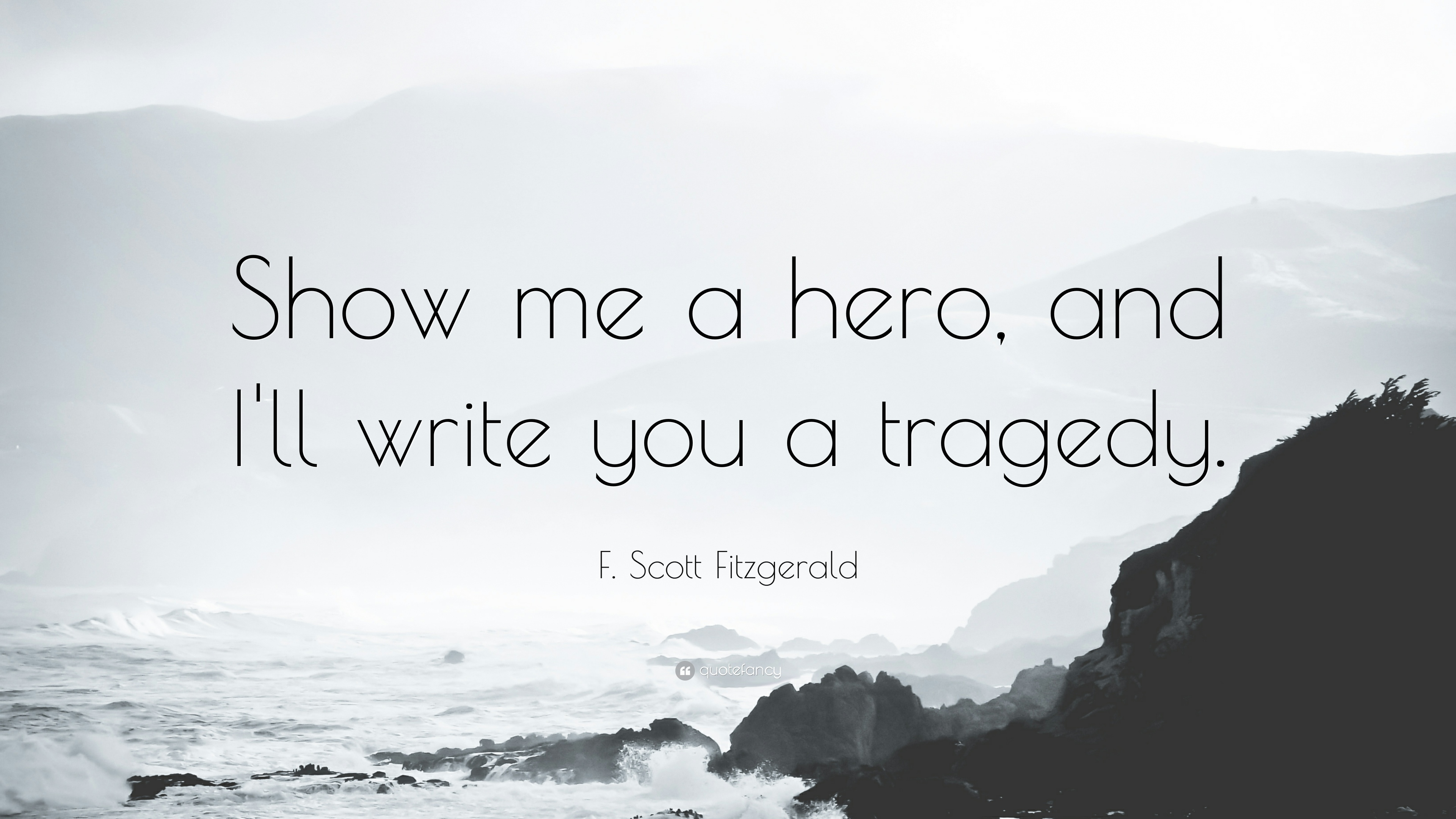 Show Me Quotes show me a hero and I'll