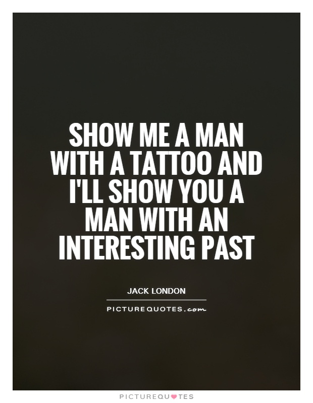 Show Me Quotes show me a man with a tattoo and